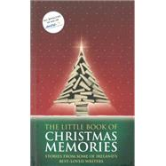 The Little Book of Christmas Memories: Stories from Some of Ireland's Best-loved Writers by Barry, Sebastian; Bolger, Dermot; Boyne, John; Brody, Giles; Burke, Declan, 9781907593109