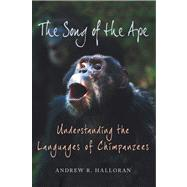 The Song of the Ape Understanding the Languages of Chimpanzees by Halloran, Andrew R., 9780312563110