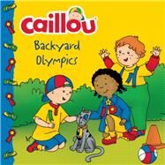 Caillou: Backyard Olympics by Thompson, Kim; S�vigny, Eric, 9782897183110