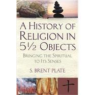 A History of Religion in 5½ Objects by PLATE, S. BRENT, 9780807033111