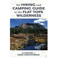 The Hiking and Camping Guide to the Flat Tops Wilderness by Marlowe, Al; Christopherson, Karen, 9780871083111