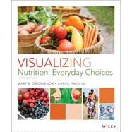 Visualizing Nutrition: Everyday Choices by Grosvenor, Mary B., 9781118583111