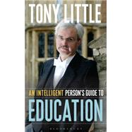 An Intelligent Person's Guide to Education by Little, Tony, 9781472913111