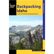 Backpacking Idaho: A Guide to the State's Best Backpacking Adventures by Falconguides, 9781493013111