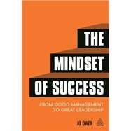 The Mindset of Success: From Good Management to Great Leadership by Owen, Jo, 9780749473112