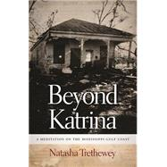 Beyond Katrina: A Meditation on the Mississippi Gulf Coast by Trethewey, Natasha, 9780820343112