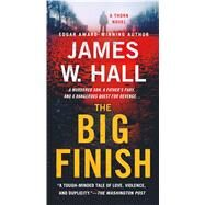 The Big Finish A Thorn Novel by Hall, James W., 9781250073112