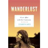 Wanderlust A Love Affair with Five Continents by Eaves, Elisabeth, 9781580053112