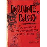 Dude, Bro by Foster, Bread; Haft, Sam, 9781634503112