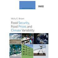 Food Security, Food Prices and Climate Variability by Brown; Molly E., 9780415663113