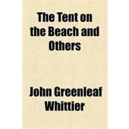 The Tent on the Beach and Others by Whittier, John Greenleaf, 9781153723114