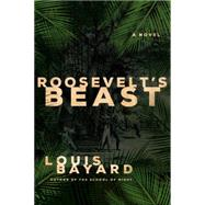 Roosevelt's Beast A Novel by Bayard, Louis, 9781250053114