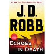 Echoes in Death An Eve Dallas Novel (In Death, Book 44) by Robb, J.D., 9781250123114