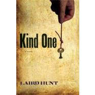 Kind One : (A Novel) by Hunt, Laird, 9781566893114