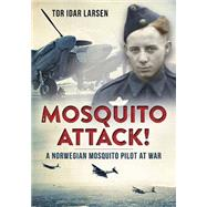 Mosquito Attack!: A Norwegian RAF Pilot at War by Larsen, Tor Idar; Eriksrud, Finn, 9781781553114