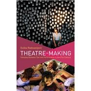 Theatre-Making Interplay Between Text and Performance in the 21st Century by Radosavljevic, Duška, 9780230343115