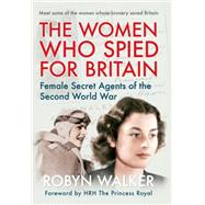 The Women Who Spied for Britain by Walker, Robyn, 9781445623115