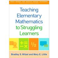 Teaching Elementary Mathematics to Struggling Learners by Witzel, Bradley S.; Little, Mary E., 9781462523115