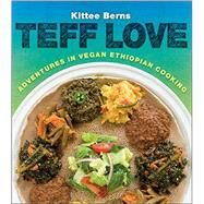 Teff Love: Adventures in Vegan Ethiopian Cooking by Berns, Kittee, 9781570673115