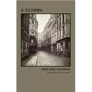 A Dilemma by Huysmanns, Joris-karl; Vicari, Justin, 9781939663115