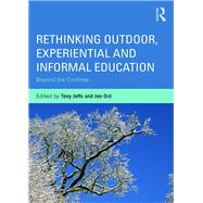 Rethinking Outdoor, Experiential and Informal Education: Beyond the Confines by Jeffs; Tony, 9780415703116