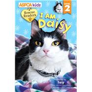 ASPCA Rescue Readers I Am Daisy Level 2 by Froeb, Lori; Lemay, Violet, 9780794433116