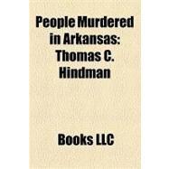 People Murdered in Arkansas : Thomas C. Hindman by , 9781156223116