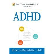 The Conscious Parent's Guide to ADHD by Branstetter, Rebecca, Ph.D., 9781440593116
