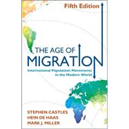 The Age of Migration, Fifth Edition International Population Movements in the Modern World by Castles, Stephen; de Haas, Hein; Miller, Mark J., 9781462513116