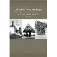 Altogether Fitting and Proper by Smith, Timothy B., 9781621903116