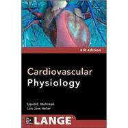 Cardiovascular Physiology 8/E by Mohrman, David; Heller, Lois, 9780071793117