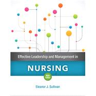 Effective Leadership and Management in Nursing by Sullivan, Eleanor J., 9780134153117