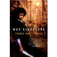 Three Parts Dead by Gladstone, Max, 9780765333117
