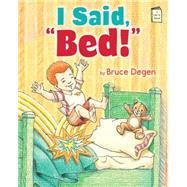 I Said, Bed! by Degen, Bruce, 9780823433117