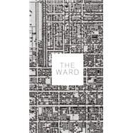 The Ward by Lorinc, John; McClelland, Michael; Scheinberg, Ellen; Taylor, Tatum, 9781552453117