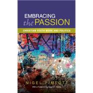 Embracing the Passion: Christian Youthwork and Politics by Pimlott, Nigel, 9780334053118