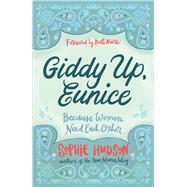 Giddy Up, Eunice (Because Women Need Each Other) by Hudson, Sophie, 9781433643118