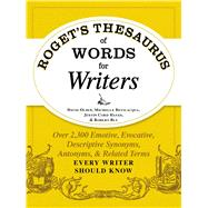 Roget's Thesaurus of Words for Writers: Over 2,300 Emotive, Evocative, Descriptive Synonyms, Antonyms, and Related Terms Every Writer Should Know by Olsen, David; Bevilacqua, Michelle; Hayes, Justin Cord; Bly, Robert W., 9781440573118