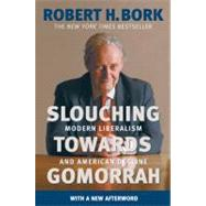 Slouching Towards Gomorrah : Modern Liberalism and American Decline by Bork, Robert H., 9780060573119