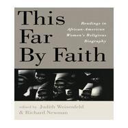 This Far by Faith : Readings in African-American Women's Religious Biography by Weisenfeld, J., 9780415913119