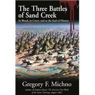 The Three Battles of Sand Creek by Michno, Gregory F., 9781611213119