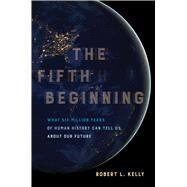 The Fifth Beginning by Kelly, Robert L., 9780520293120