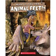 What If You Had Animal Feet? by Markle, Sandra; McWilliam, Howard, 9780545733120