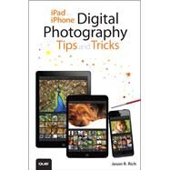 iPad and iPhone Digital Photography Tips and Tricks by Rich, Jason R., 9780789753120