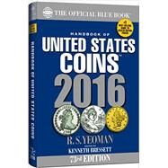 The Official Blue Book Handbook of United States Coins 2016 by Yeoman, R. S.; Bressett, Kenneth, 9780794843120