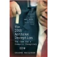 The 2001 Anthrax Deception: The Case for a Domestic Conspiracy by Macqueen, Graeme, 9780986073120