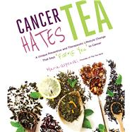 Cancer Hates Tea A Unique Preventive and Transformative Lifestyle Change to Help Crush Cancer by Uspenski, Maria; Hardy, Dr. Mary L., 9781624143120