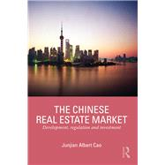 The Chinese Real Estate Market: Development, regulation and investment by Cao; Junjian Albert, 9780415723121