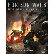 Horizon Wars Science-Fiction Combined-Arms Wargaming by Jenkins, Robey; Sutthi, Jessada, 9781472813121