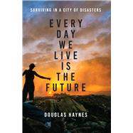 Every Day We Live Is the Future by Haynes, Douglas, 9781477313121